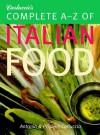 Carluccio's Complete A-Z of Italian Food - Antonio Carluccio, Priscilla Carluccio