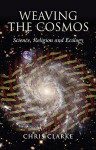 Weaving the Cosmos: Science, Religion and Ecology - Chris Clarke