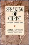Speaking of Christ: A Lesbian Feminist Voice - Carter Heyward, Ellen C. Davis