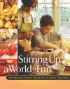 Stirring Up A World Of Fun: International Recipes, Wacky Facts & Family Time Ideas - Nanette Goings