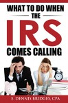 What To Do When The IRS Comes Calling - E. Bridges