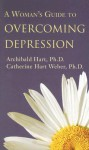 A Woman's Guide to Overcoming Depression - Archibald D. Hart, Catherine Hart Weber