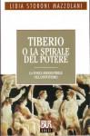 Tiberio o la spirale del potere - Lidia Storoni Mazzolani