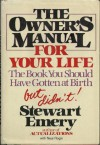 The Owner's Manual for Your Life: The Book You Should Have Gotten at Birth, but Didn't - Stewart Emery