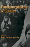 Fundamentalism and Gender - John Stratton Hawley, Hawley, Wayne Proudfoot
