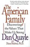 The American Family: Discovering the Values That Make Us Strong - Dan C. Quayle, Diane Medved
