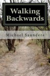 Walking Backwards: The Process of Unlearning - Michael Saunders
