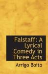 Falstaff: A Lyrical Comedy in Three Acts - Arrigo Boito