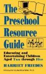 The Preschool Resource Guide - Harriet Friedes