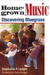 Homegrown Music: DISCOVERING BLUEGRASS - Stephanie P. Ledgin, Ricky Skaggs