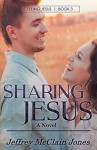 Sharing Jesus (Seeing Jesus Book 3) - Jeffrey McClain Jones