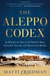 The Aleppo Codex: In Pursuit of One of the World's Most Coveted, Sacred, and Mysterious Books - Matti Friedman