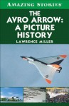 The Avro Arrow: A Picture History - Lawrence Miller