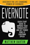 Evernote: Discover The Life Changing Power of Evernote. Quick Start Guide To Improve Your Productivity And Get Things Done At Lightning Speed! (Evernote ... Save Time, Time Management, Evernote Tips) - Matthew Barton, Evernote Essentials, Onenote, Evernote for Beginners, Time Management