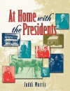 At Home with the Presidents - Juddi Morris