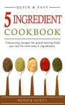 5 Ingredient Cookbook: Timesaving Recipes For Great-Tasting Food - Bonnie Scott