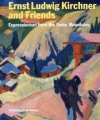 Ernst Ludwig Kirchner and Friends: Expressionism from the Swiss Mountains - Beat Stutzer, Samuel Vitali, Han Steenbruggen, Matthias Frehner