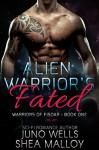 Alien Warrior's Fated: Warriors of Fisoar - Book One: Sci-fi Alien BBW Romance - Juno Wells, Shea Malloy