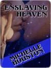Enslaving Heaven - Michelle Houston