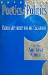 Poetics/Politics: Radical Aesthetics for the Classroom - Amitava Kumar