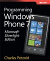 Microsoft® Silverlight® Edition: Programming Windows® Phone 7: Programming Windows® Phone 7 - Charles Petzold