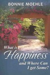 What Is Happiness and Where Can I Get Some? - Bonnie Moehle