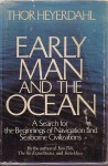 Early Man & the Ocean: A Search for the Beginnings of Navigation & Seaborne Civilizations - Thor Heyerdahl