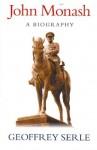 John Monash: A Biography - Geoffrey Serle, John Rickard