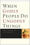 When Godly People Do Ungodly Things - Beth Moore