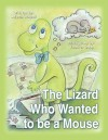 The Lizard Who Wanted to Be a Mouse - Allyson Russell