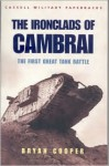 Ironclads of Cambrai: The First Great Tank Battle - Bryan Cooper