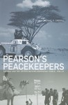 Pearson's Peacekeepers: Canada and the United Nations Emergency Force, 1956-67 - Michael K. Carroll