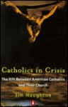 Catholics in Crisis: The Rift Between American Catholics and Their Church - Jim Naughton