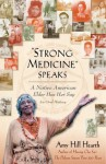 """Strong Medicine"" Speaks: A Native American Elder Has Her Say - Amy Hill Hearth"
