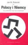 Polacy i Niemcy : czy przeszłość musi być przeszkodą? : (wokół dyskusji o wysiedleniach i tzw. Centrum przeciw Wypędzeniom) - Jan M. Piskorski