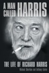 A Man Called Harris: The Life of Richard Harris - Michael Sheridan, Anthony Galvin