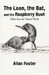The Loon, the Bat, and the Raspberry Bush: Fables from the Natural World - Allan Foster