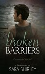 Broken Barriers (Barriers Series Book 4) - Sara Shirley, Paige Maroney Smith