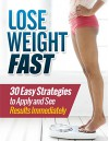 Lose Weight Fast : 30 Easy Strategies to Apply and See Results Immediately (Weight loss tips, Weight loss, Weight loss motivation) - Henry Lee
