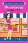 Hardheaded Brunette (Gilda Wright Mysteries) (Volume 2) - Diane Bator