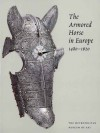 The Armored Horse in Europe, 1480-1620 - Stuart W. Pyhrr, Donald J. LaRocca, Dirk H. Breiding