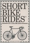 Short Bike Rides in Colorado (Short Bike Rides Series) - Michael Leccese