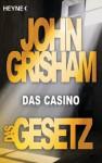 Das Gesetz - Das Casino: Story - John Grisham, Bea Reiter