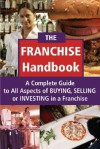 The Franchise Handbook: A Complete Guide to All Aspects of Buying, Selling or Investing in a Franchise - Kevin B. Murphy, Atlantic Publishing Company