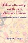 Christianity With an Asian Face: Asian American Theology in the Making - Peter C. Phan