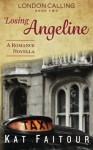 Losing Angeline: London Calling Book Two (Volume 2) - Kat Faitour
