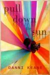 Pull Down the Sun - Danni Keane