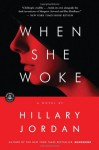 When She Woke: A Novel - Hillary Jordan