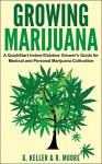 Marijuana: Growing Marijuana, A QuickStart Indoor And Outdoot Grower's Guide For Medical And Personal Marijuana. - Gary Keller, Grace Moore