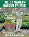 The Canadian Garden Primer: An Organic Approach - Mark Cullen